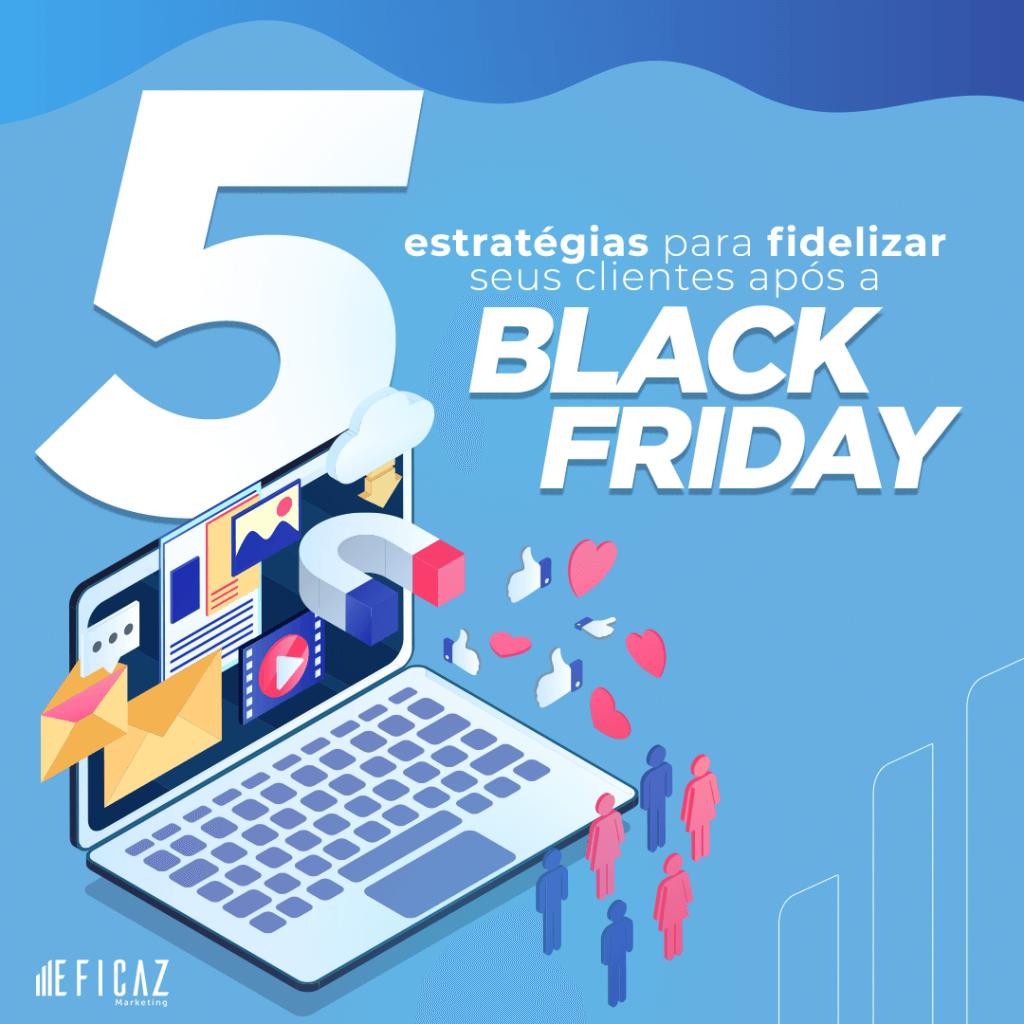 5 estratégias para fidelizar seus clientes na Black Friday